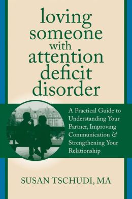 Loving Someone With Attention Deficit Disorder: A Practical Guide to Understanding Your Partner, Improving Your Communication, and Strengthening Your Relationship