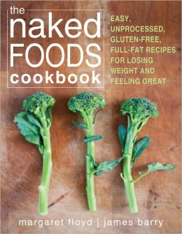 The Naked Foods Cookbook: The Whole-Foods, Healthy-Fats, Gluten-Free Guide to Losing Weight and Feeling Great