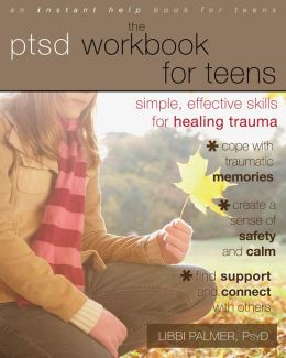 The PTSD Workbook for Teens: Simple, Effective Skills for Healing Trauma