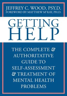 Getting Help: The Complete and Authoritative Guide to Self-Assessment and Treatment of Mental Health Problems