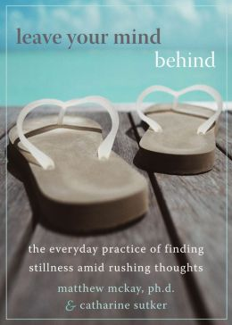 Leave Your Mind Behind: The Everyday Practice of Finding Stillness Amid Rushing Thoughts