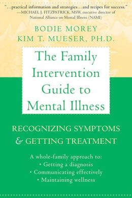 The Family Intervention Guide to Mental Illness: Recognizing Symptoms and Getting Treatment