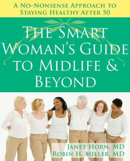 The Smart Woman's Guide to Midlife and Beyond: A No Nonsense Approach to Staying Healthy After 50