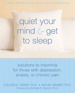Quiet Your Mind and Get to Sleep: Solutions to Insomnia for Those with Depression, Anxiety or Chronic Pain