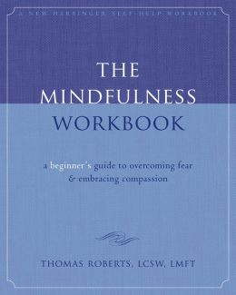The Mindfulness Workbook: A Beginner's Guide to Overcoming Fear and Embracing Compassion
