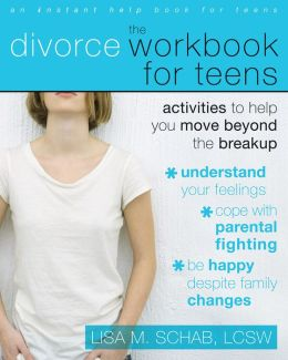 The Divorce Workbook for Teens: Activities to Help You Move Beyond the Break Up