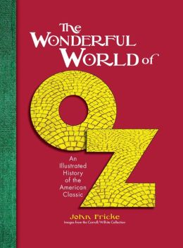 The Wonderful World of Oz: An Illustrated History of an American Classic
