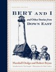 Book Cover Image. Title: Bert and I:  and Other Stories from Down East, Author: Marshall Dodge