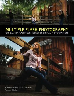 Multiple Flash Photography: Off-Camera Flash Techniques for Digital Photographers