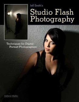 Jeff Smith's Studio Flash Photography: Techniques for Digital Portrait Photographers