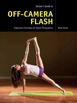 Master's Guide to Off-Camera Flash: Professional Techniques for Digital Photographers