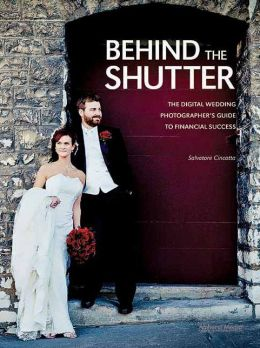 Behind the Shutter: The Digital Wedding Photographer's Guide to Financial Success