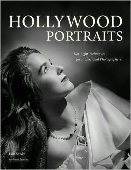 Hollywood Portraits: Hot-Light Techniques for Professional Photographers
