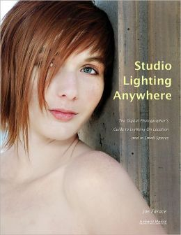 Studio Lighting Anywhere: The Digital Photographer's Guide to Lighting on Location and in Small Spaces