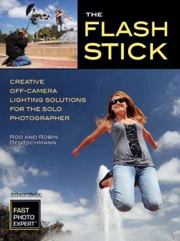 The Flash Stick: Creative Lighting Solutions for the Solo Photographer