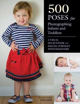 500 Poses for Photographing Infants and Toddlers: A Visual Sourcebook for Digital Portrait Photographers