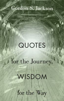 Quotes for the Journey, Wisdom for the Way