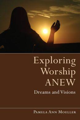 Exploring Worship Anew: Dreams and Visions