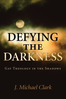 Defying the Darkness: Gay Theology in the Shadows