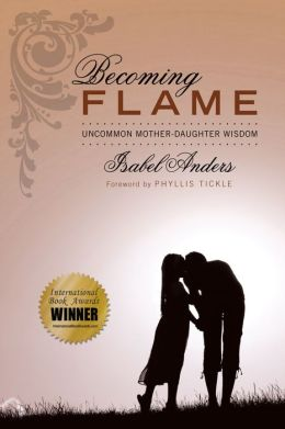 Becoming Flame: Uncommon Mother-Daughter Wisdom