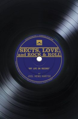 Sects, Love, and Rock & Roll: My Life on Record