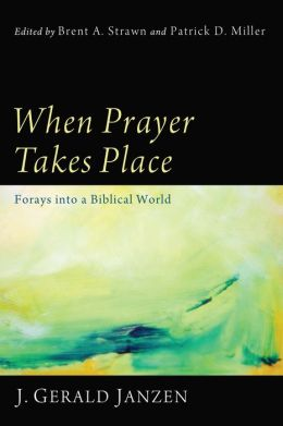 When Prayer Takes Place: Forays into a Biblical World