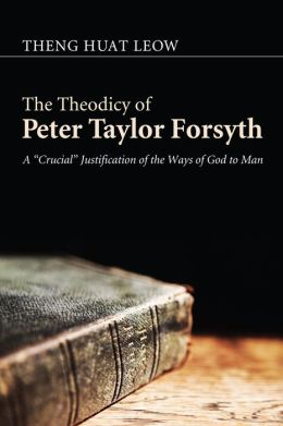 The Theodicy of Peter Taylor Forsyth: A Crucial Justification of the Ways of God to Man