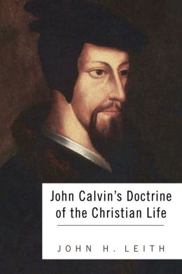 John Calvin's Doctrine of the Christian Life