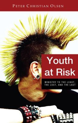 Youth at Risk: Ministry to the Least, the Lost, and the Last