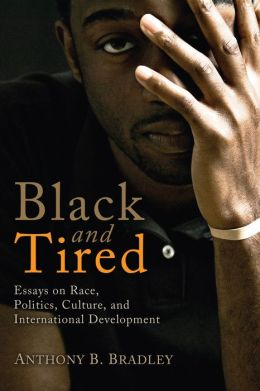 Black and Tired: Essays on Race, Politics, Culture, and International Development