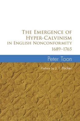 The Emergence of Hyper-Calvinism in English Nonconformity 1689-1765