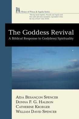 The Goddess Revival: A Biblical Response to God(dess) Spirituality