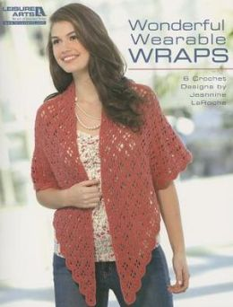 Wonderful, Wearable Wraps (Leisure Arts #5258): Wonderful Wearable Wraps