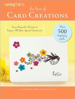 The Best of Card Creations: Easy Keepsake Designs to Express All Your Special Sentiments