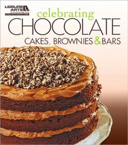 Celebrating Chocolate: Cakes, Brownies, and Bars