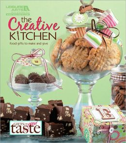 The Creative Kitchen: Food Gifts to Make and Give