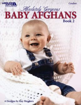 Absolutely Gorgeous Baby Afgnans, Book 2 (Leisure Arts #3747)