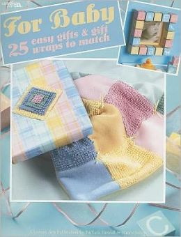For Baby: 25 Easy Gifts & Gift Wraps to Match (Leisure Arts #3567)