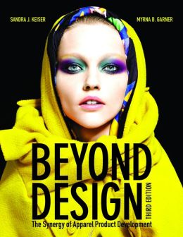 Beyond Design: The Synergy of Apparel Product Development (3rd Edition)