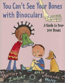 You Can't See Your Bones With Binoculars: A Guide to Your 206 Bones