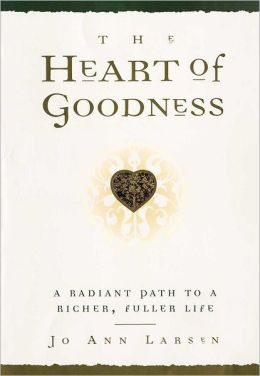 The Heart of Goodness: A Radiant Path to a Richer, Fuller Life