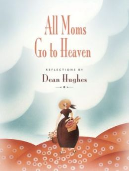All Moms Go To Heaven