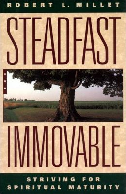 Steadfast and Immovable: Striving for Spiritual Maturity