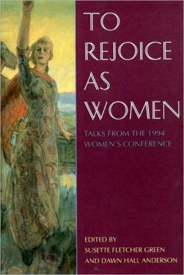 To Rejoice As Women: Talks from the 1994 Women's Conference