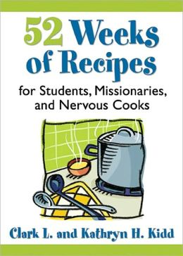 52 Weeks of Recipes for Students, Missionaries and Nervous Cooks