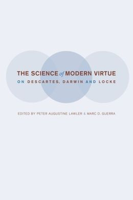 The Science of Modern Virtue: On Descartes, Darwin, and Locke