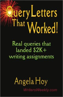 Query Letters That Worked! : Real Queries That Landed $2k+ Writing Assignments