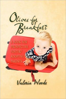 Olives for Breakfast: A Book for Prospective Foster/Adoptive Parents