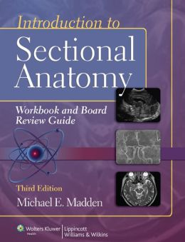 Introduction to Sectional Anatomy Workbook and Board Review Guide