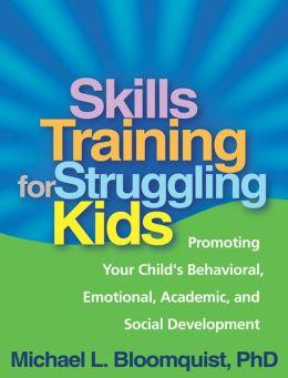 Skills Training for Struggling Kids: Promoting Your Child's Behavioral, Emotional, Academic, and Social Development